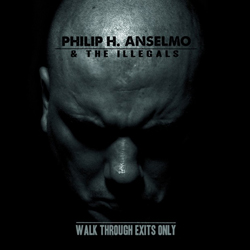 "Philip H Anselmo & The Illegals ""Walk through exits only"""