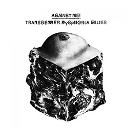 "Against Me! ""Transgender dysphoria blues"""